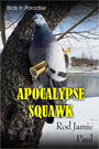 Birds in Paradise-Apocalypse Squawk by Rod Jamie Paul